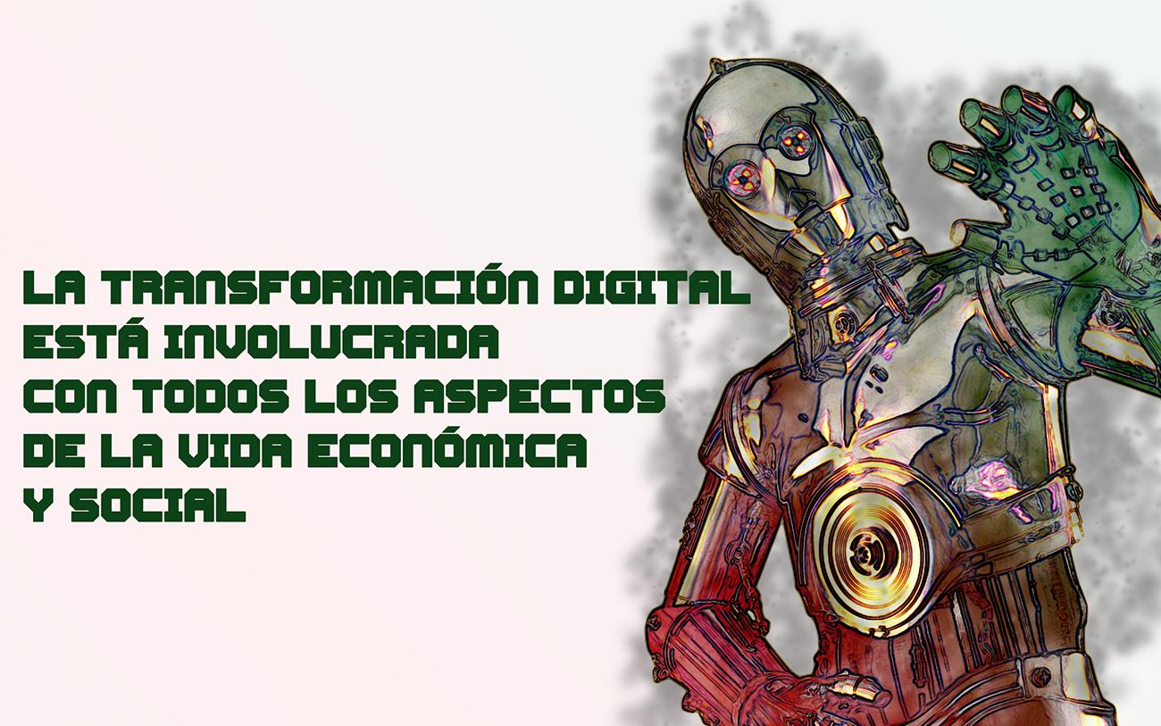 La transformación digital está involucrada con todos los aspectos de la vida económica y social