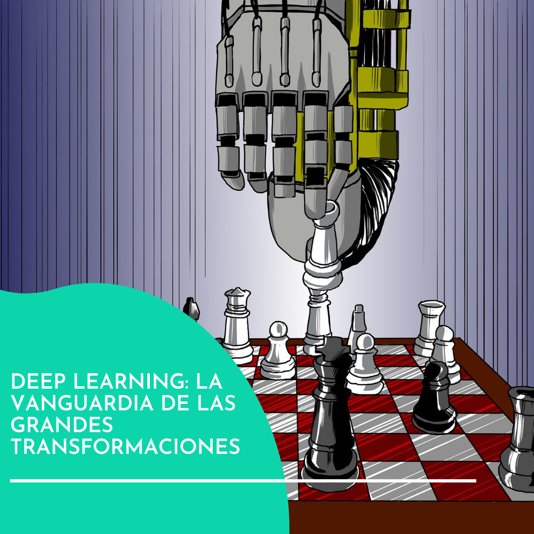 DEEP LEARNING: LA VANGUARDIA DE LAS GRANDES TRANSFORMACIONES